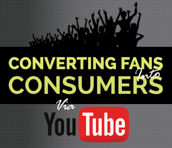 Converting-Fans-into-Consumers-Via-YouTube