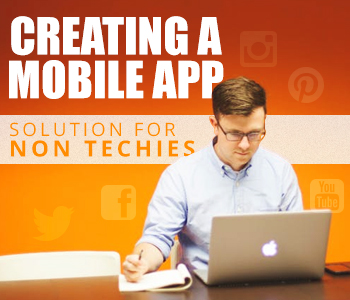 Creating a Mobile App Solution for Non Techies