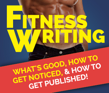 Fitness Writing: What's Good, How to Get Noticed, & How to Get Published!