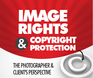 Image Rights & Copyright Protection: The Photographer & Client's Perspective