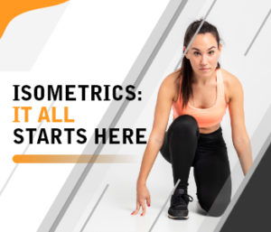 Isometrics: It All Starts Here